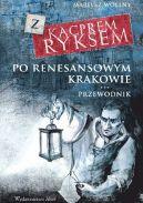 Okładka ksiązki - Z Kacprem Ryxem po renesansowym Krakowie przewodnik