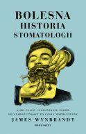 Okładka książki - Bolesna historia stomatologii albo płacz i zgrzytanie zębów od starożytności po czasy współczesne