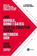 Okładka książki - Jak Google, Bono i Gates trzęsą światem dzięki metodzie OKR. Mierz to, co istotne dla firmy, i skutecznie zarządzaj celami