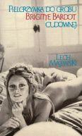 Okładka ksiązki - Pielgrzymka do grobu Brigitte Bardot cudownej