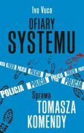 Okładka ksiązki - Ofiary systemu. Sprawa Tomasza Komendy