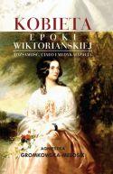 Okładka książki - Kobieta epoki wiktoriańskiej. Tożsamość, ciało i medykalizacja