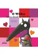 Okładka ksiązki - O Wilku, który chciał się zakochać