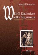 Okładka ksiązki - Król Kazimierz Wielki bigamista