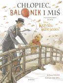 Okładka - Chłopiec, balonik i miś. Ilustrowana opowieść