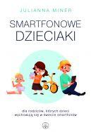 Okładka książki - Smartfonowe dzieciaki. Dla rodziców, których dzieci wychowują się w świecie smartfonów
