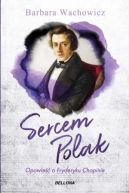 Okładka książki - Sercem Polak. Opowieść o Chopinie
