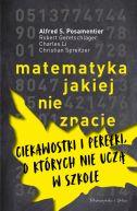 Okładka książki - Matematyka, jakiej nie znacie. Ciekawostki i perełki, o których nie uczą w szkole