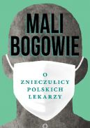 Okładka książki - Mali bogowie. O znieczulicy polskich lekarzy
