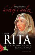Okładka książki - Święta Rita patronka spraw trudnych i beznadziejnych