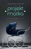 Okładka książki - Projekt: matka