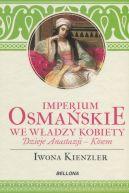 Okładka ksiązki - Imperium Osmańskie we władzy kobiety. Dzieje Anastazji-Kosem