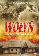 Okładka książki - Wołyń. Krwawa epopeja Polaków Tom I