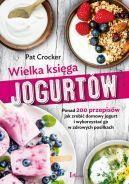 Okładka - Wielka księga jogurtów. Ponad 200 przepisów jak zrobić domowy jogurt i wykorzystać go w zdrowych posiłkach