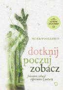 Okładka ksiązki - Dotknij, poczuj, zobacz: Fenomen relacji człowieka z naturą