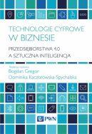 Okładka - Technologie cyfrowe w biznesie. Przedsiębiorstwa 4.0 a sztuczna inteligencja