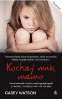 Okładka książki - Kochaj mnie, mamo