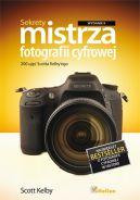 Okładka książki - Sekrety mistrza fotografii cyfrowej. 200 ujęć Scotta Kelby'ego