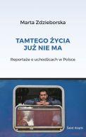 Okładka - Tamtego życia już nie ma. Reportaże o uchodźcach w Polsce