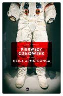 Okładka książki - Pierwszy człowiek. Historia Neila Armstronga