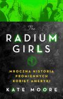 Okładka - The Radium Girls. Mroczna historia promiennych kobiet Ameryki