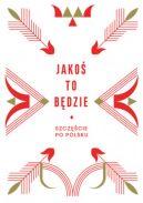 Okładka ksiązki - Jakoś to będzie. Szczęście po polsku