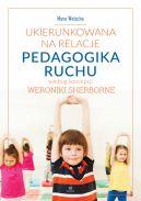 Okładka - Ukierunkowana na relacje pedagogika ruchu według koncepcji Weronikie Sherborne