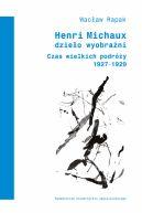Okładka książki - Henri Michaux. Dzieło wyobraźni. Czas wielkich podróży (1927-1929)