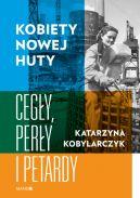 Okładka książki - Kobiety Nowej Huty Cegły, perły i petardy