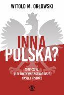 Okładka ksiązki - Inna Polska? 1918-2018: alternatywne scenariusze naszej historii