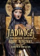 Okładka książki - Jadwiga z Andegawenów Jagiełłowa. Album rodzinny