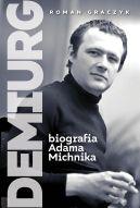 Okładka książki - Demiurg. Biografia Adama Michnika