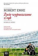 Okładka ksiązki - Robert Enke. Życie wypuszczone z rąk