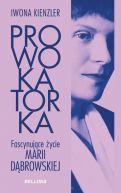 Okładka ksiązki - Prowokatorka. Fascynujące życie Marii Dąbrowskiej
