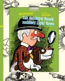 Okładka ksiązki - Jak detektyw Nosek zadziwił Lipki Nowe