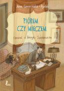 Okładka książki - Piórem i mieczem. Opowieść o Henryku Sienkiewiczu