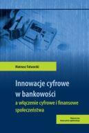 Okładka - Innowacje cyfrowe w bankowości a włączenie cyfrowe i finansowe społeczeństwa
