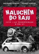 Okładka książki - Maluchem do raju. Czym i jak podróżowano w PRL-u?