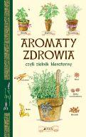Okładka książki - Aromaty zdrowia, czyli zielnik klasztorny