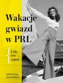 Okładka - Wakacje gwiazd w PRL. Cały ten szpan