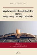 Okładka - Wychowanie chrześcijańskie szansą integralnego rozwoju człowieka. Studium z pedagogiki religii