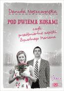 Okładka książki - Pod dwiema kosami, czyli przedśmiertne zapiski Żywotnego Mariana