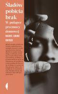 Okładka - Śladów pobicia brak. W pułapce przemocy domowej