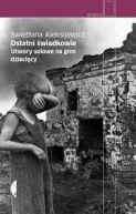 Okładka ksiązki - Ostatni świadkowie. Utwory solowe na głos dziecięcy