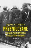 Okładka książki - Przemilczane. Seksualna praca przymusowa w czasie II wojny światowej