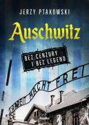 Okładka książki - Auschwitz bez cenzury i bez legend