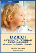 Okładka ksiązki - Dzieci o specjalnych potrzebach komunikacyjnych. Diagnoza  edukacja  terapia