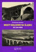 Okładka książki - Mosty kolejowe na Śląsku do 1945 roku