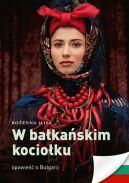 Okładka - W bałkańskim kociołku. Opowieść o Bułgarii