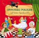 Okładka ksiązki - Opowieści pokoleń, czyli baśnie i legendy polskie